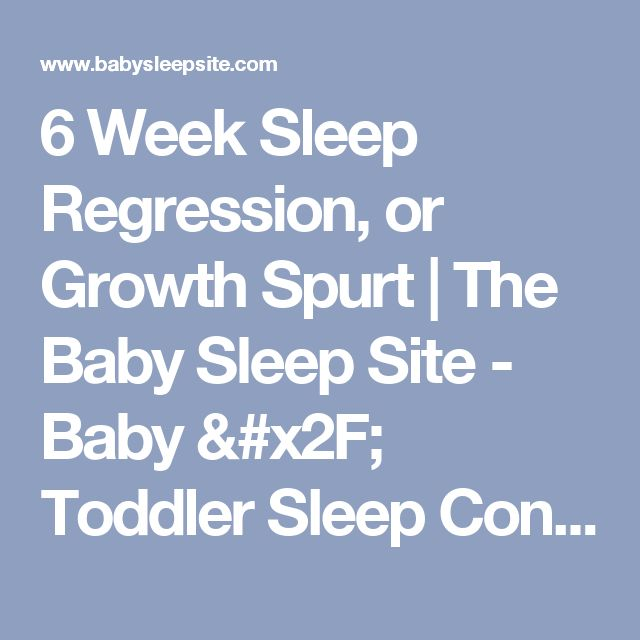 6 Week Sleep Regression, or Growth Spurt   The Baby Sleep Site - Baby / Toddler Sleep Consultants