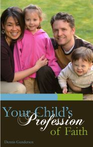 A Biblical Look at Salvation and Baptism ~ Your Child's Profession of Faith by Dennis Gundersen