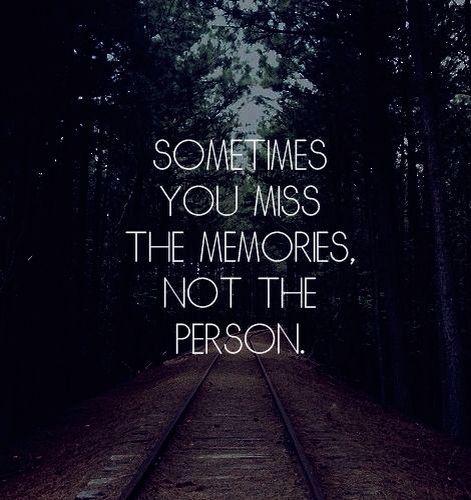 Nos beaux souvenirs me manquent parfois. Les souvenirs seulement