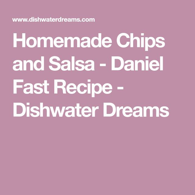 Homemade Chips and Salsa - Daniel Fast Recipe - Dishwater Dreams