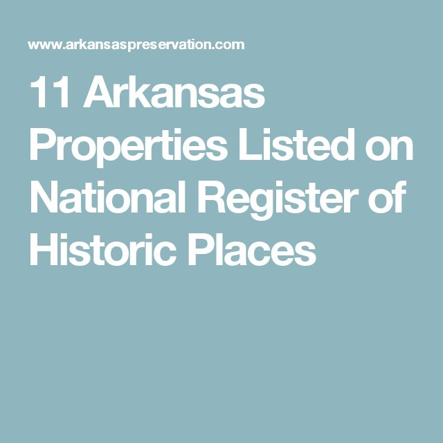 11 Arkansas Properties Listed on National Register of Historic Places