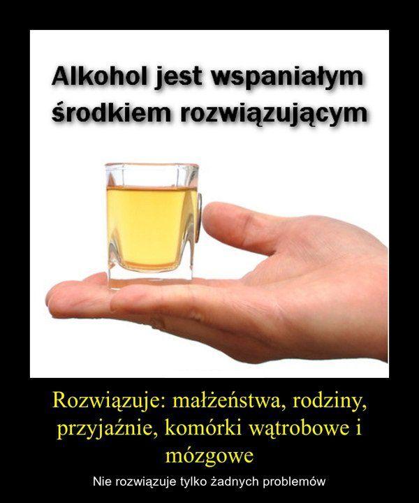 Alkohol jest wspaniałym środkiem rozwiązującym...
