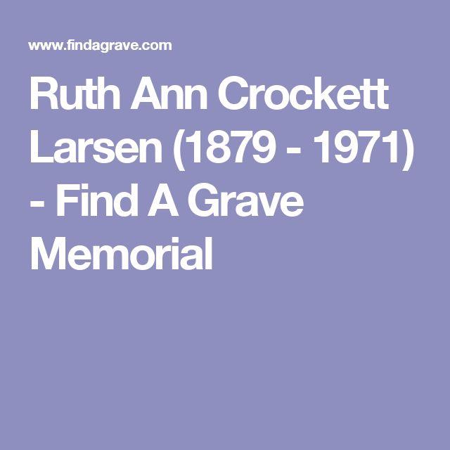 Ruth Ann Crockett Larsen (1879 - 1971) - Find A Grave Memorial