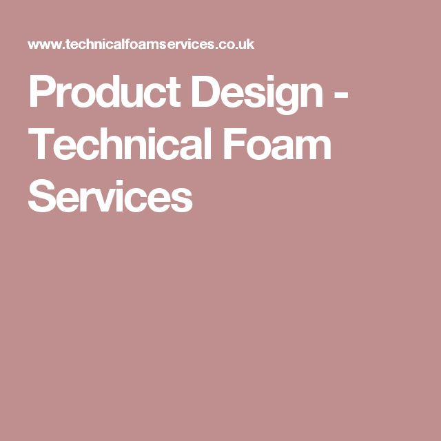 Product Design - Technical Foam Services
