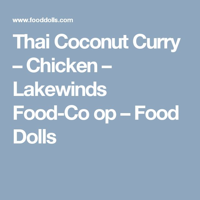 Thai Coconut Curry – Chicken – Lakewinds Food-Co op – Food Dolls