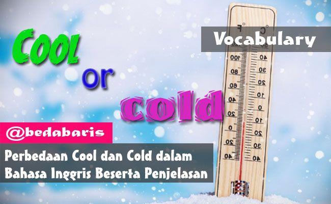Perbedaan Cool dan Cold dalam Bahasa Inggris Beserta Penjelasannya  http://www.belajardasarbahasainggris.com/2017/05/13/perbedaan-cool-dan-cold-dalam-bahasa-inggris-beserta-penjelasannya/