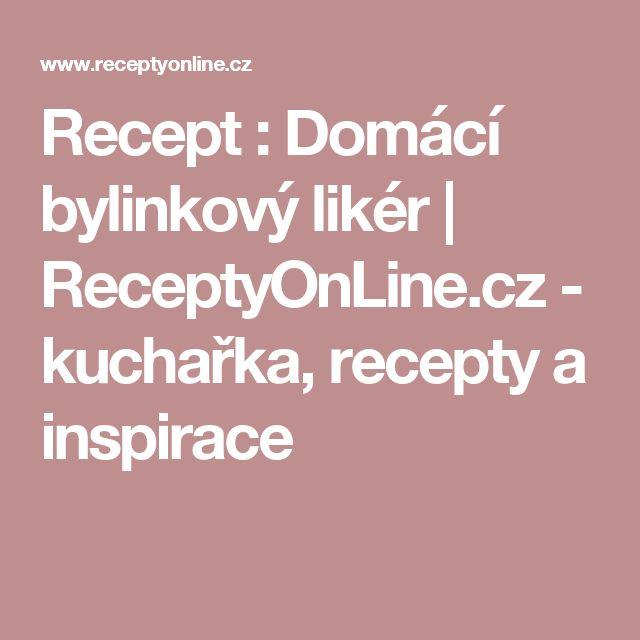 Recept : Domácí bylinkový likér | ReceptyOnLine.cz - kuchařka, recepty a inspirace