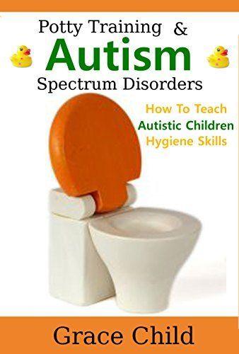 Potty Training: & Autism Spectrum Disorders: How to Teach Autistic Children Hygiene Skills (Autism Spectrum Disorders, ASD Books), http://www.amazon.com/dp/B00N2JKKZQ/ref=cm_sw_r_pi_awdm_6lgiub1P3ZFMV