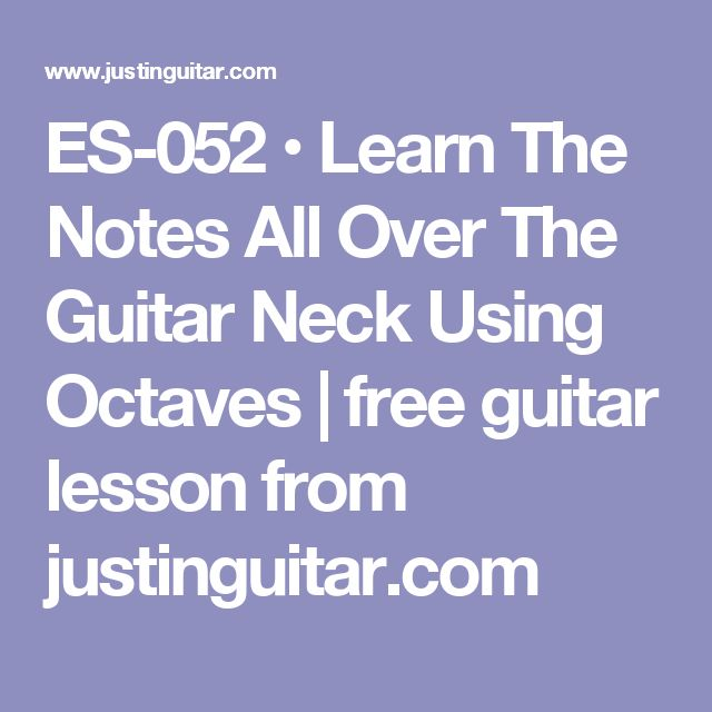 ES-052 • Learn The Notes All Over The Guitar Neck Using Octaves   free guitar lesson from justinguitar.com