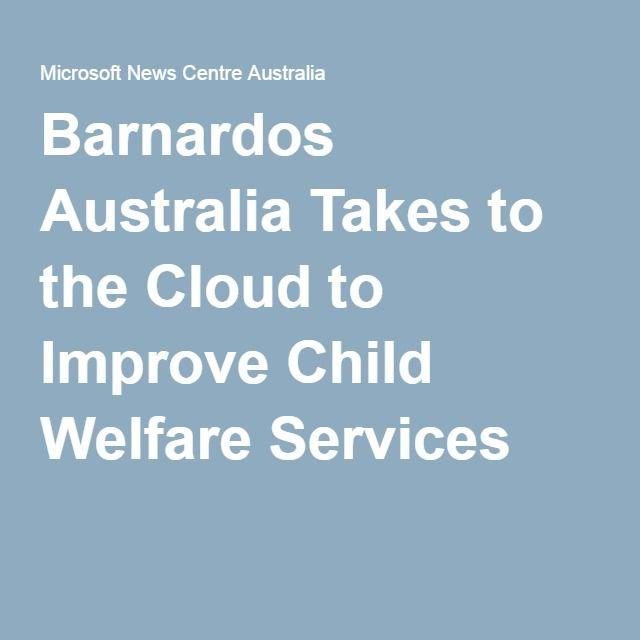 Barnardos Australia Takes to the Cloud to Improve Child Welfare Services