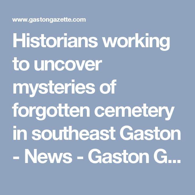 Historians working to uncover mysteries of forgotten cemetery in southeast Gaston - News - Gaston Gazette - Gastonia, NC