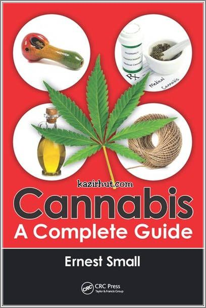 Cannabis A Complete Guide - 2016 By Ernest Small Agriculture and Agri-Food, Ottawa, Ontario, Canada English   9 Nov 2016   Pdf   22 MB   490 Pages Botany   Crop Science   Agriculture