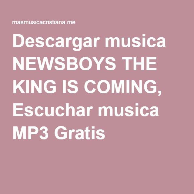 Descargar musica NEWSBOYS THE KING IS COMING, Escuchar musica MP3 Gratis