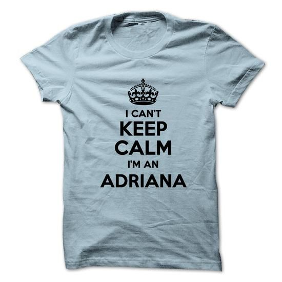 I cant keep calm Im an ADRIANA - #cool tee #statement tee. GET IT => https://www.sunfrog.com/Names/I-cant-keep-calm-Im-an-ADRIANA-7805366-Guys.html?68278