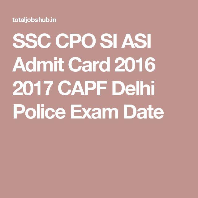 SSC CPO SI ASI Admit Card 2016 2017 CAPF Delhi Police Exam Date