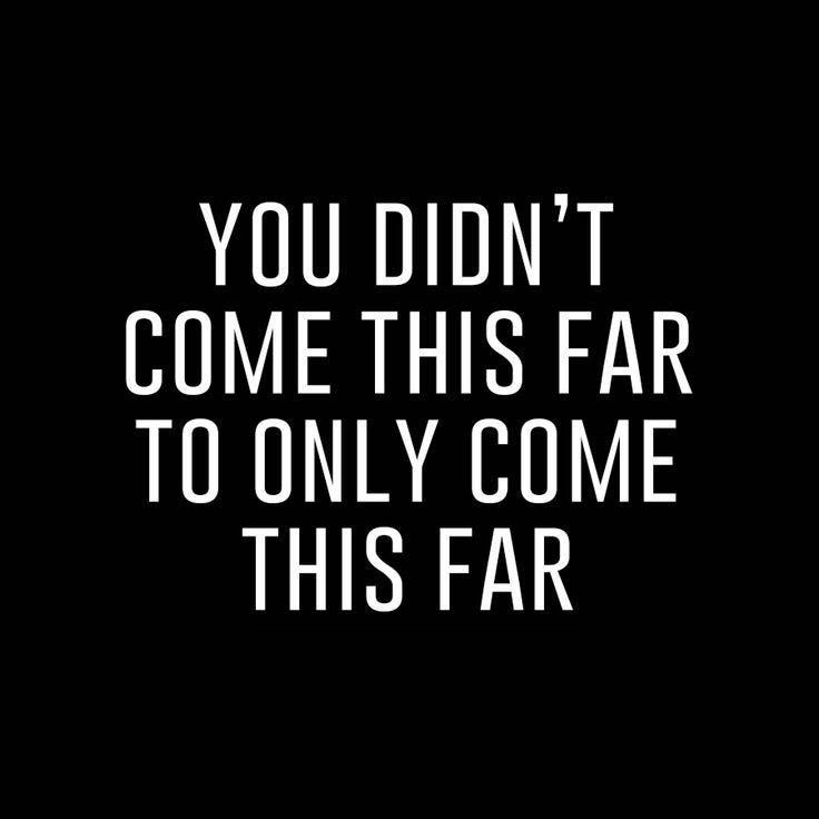 QUOTE: You didn't come this far ...