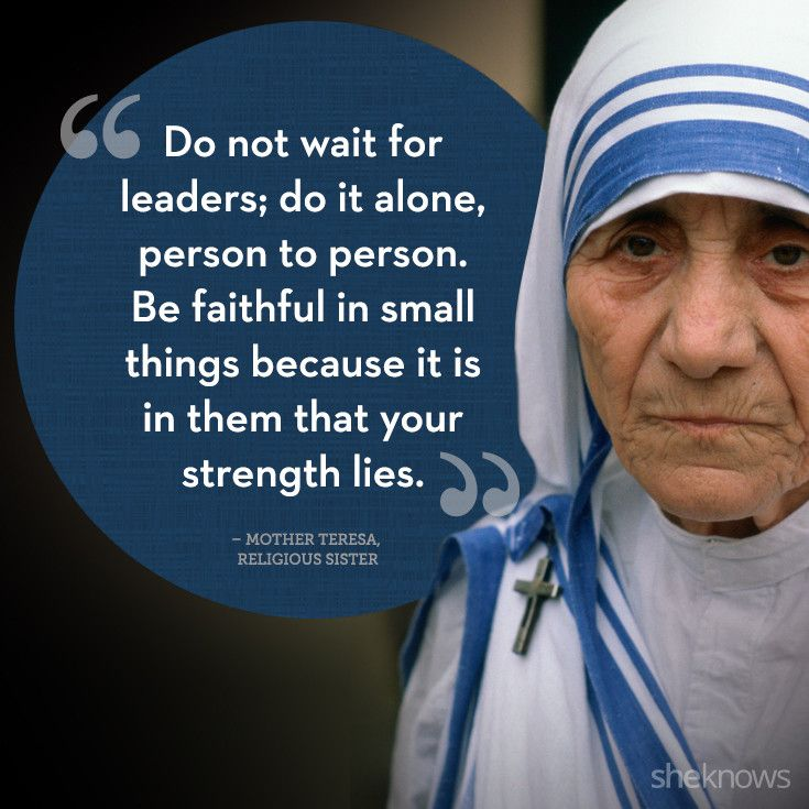 25 quotes from powerful women -- wise words from Mother Teresa.