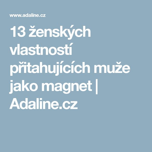 13 ženských vlastností přitahujících muže jako magnet   Adaline.cz