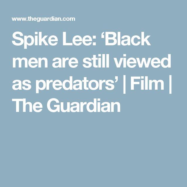Spike Lee: 'Black men are still viewed as predators'   Film   The Guardian