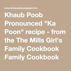 """Khaub Poob Pronounced """"Ka Poon""""recipe - from the The Mills Girl's Family Cookbook Family Cookbook"""