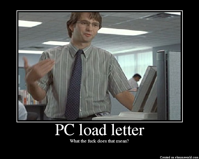 pc load letter quot pc load letter quot lmfao office space hilarity 3661