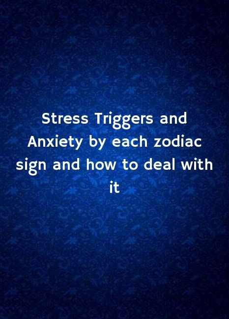 What causes anxiety each zodiac sign