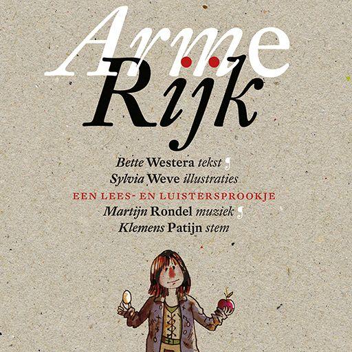 Arme Rijk | Bette Westera: Arme Rijk is een prachtig luistersprookje over de tegenstellingen tussen armoede en rijkdom. Leeftijd: 4+…