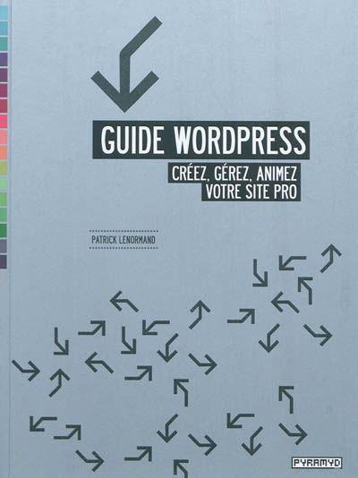 Ce manuel pédagogique guide l'utilisateur dans la création et la gestion de sites Web, à travers l'outil Wordpress.