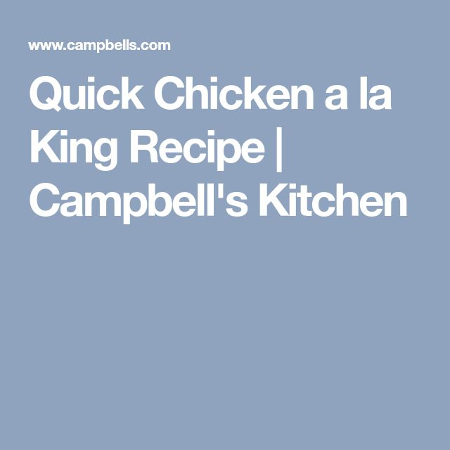 Quick Chicken a la King Recipe | Campbell's Kitchen