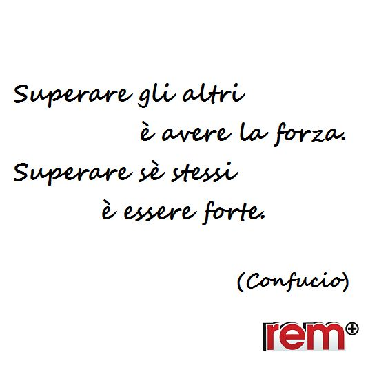 Quotes, Citazioni, Frasi, Aforismi, Life, Confucio, Vita, Forza  www.rem.it