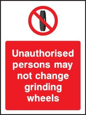 Unauthorised persons may not change grinding wheels warning sign