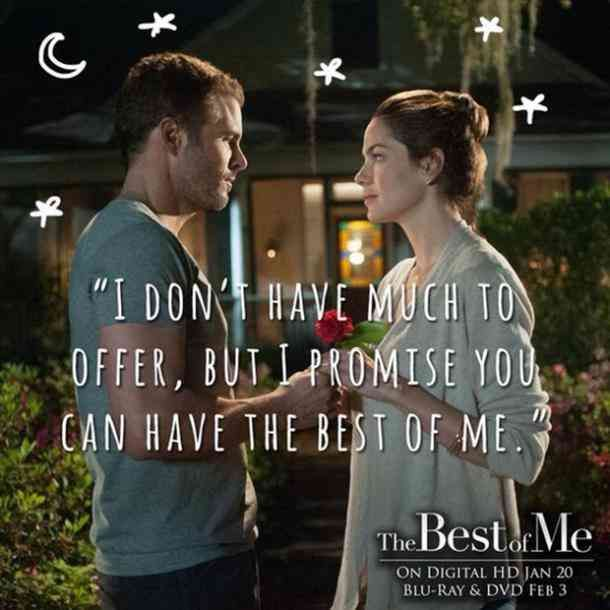 """I don't have much to offer, but I promise you can have the best of me."" — The Best of Me"