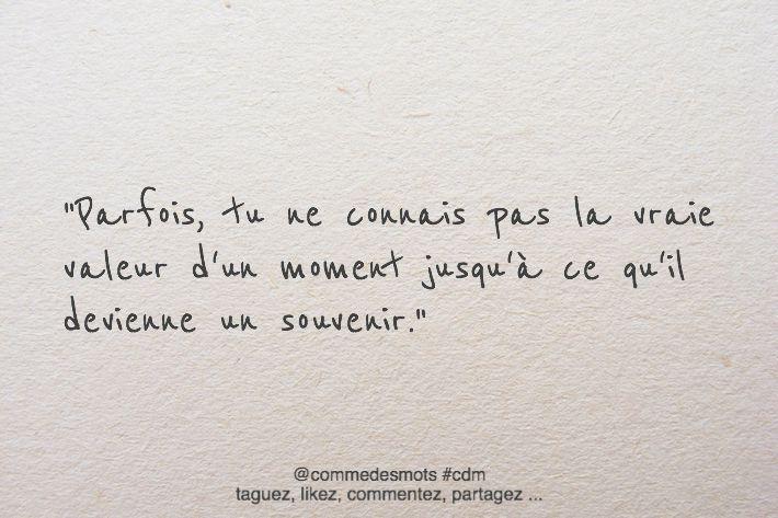 """""""Parfois, tu ne connais pas la vraie valeur d'un moment jusqu'à ce qu'il devienne un souvenir."""" #citation #souvenir #instantprésent"""