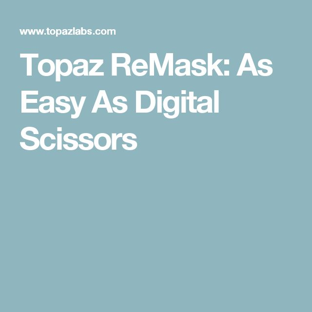 Topaz ReMask: As Easy As Digital Scissors