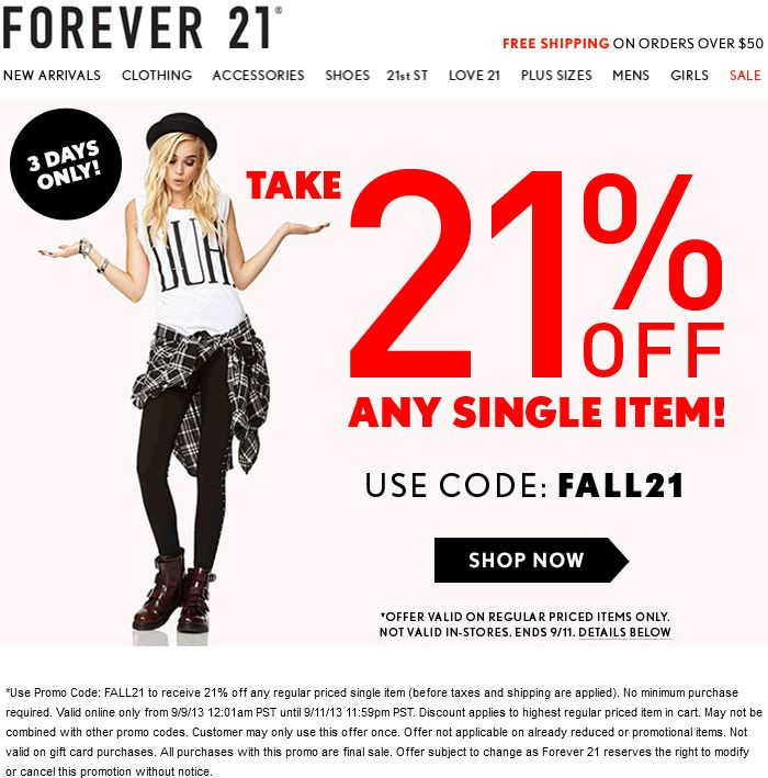 Forever 21 has offered a sitewide coupon (good for all transactions) for 30 of the last 30 days. As coupon experts in business since , the best coupon we have seen at Forevercom was for 80% off in November of Sitewide coupons for Forevercom .