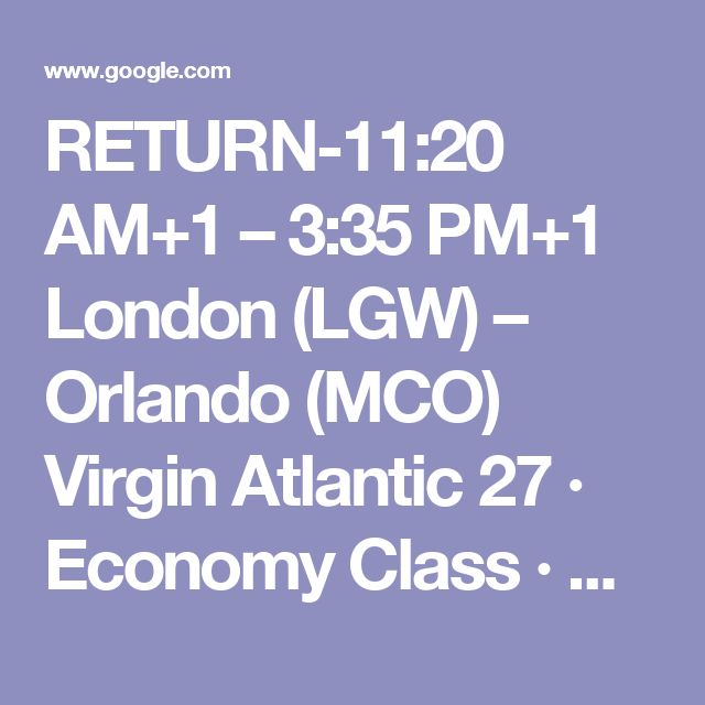 """GET THERE BY 8:45 AM RETURN-11:20 AM+1 – 3:35 PM+1  London (LGW) – Orlando (MCO)  Virgin Atlantic 27 · Economy Class · Boeing 747  Average legroom (31"""")  9h 15m  In-seat USB power  On-demand video  No Wi-Fi"""