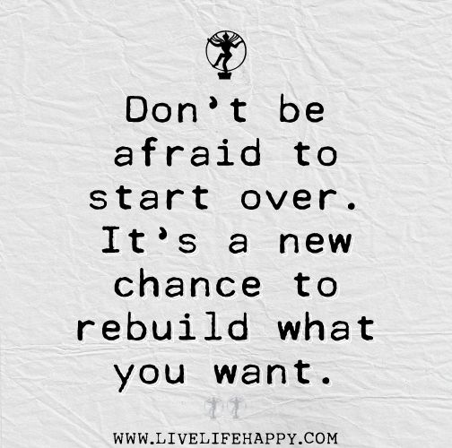 Quotes About Moving Away And Starting A New Life: Don't Be Afraid To Start Over. It's A New Chance To