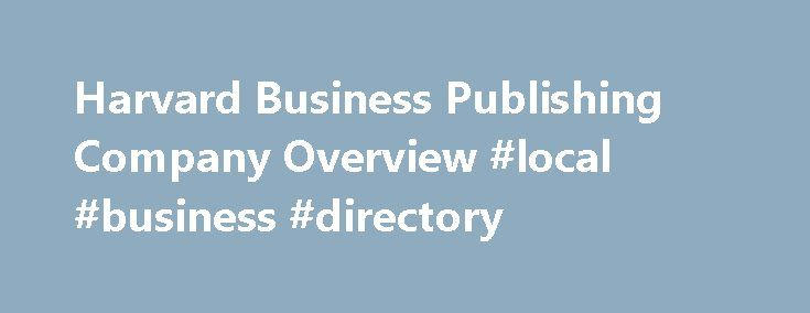 Harvard Business Publishing Company Overview #local #business #directory http://business.remmont.com/harvard-business-publishing-company-overview-local-business-directory/  #harvard business publishing # Harvard Business Publishing Company Overview Harvard Business Publishing (HBP) was founded in 1994 as a not-for-profit, wholly-owned subsidiary of Harvard University, reporting into Harvard Business School. Our mission is to improve the practice of management in a changing world. This…