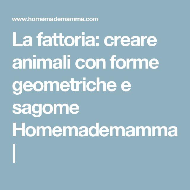 La fattoria: creare animali con forme geometriche e sagome Homemademamma  