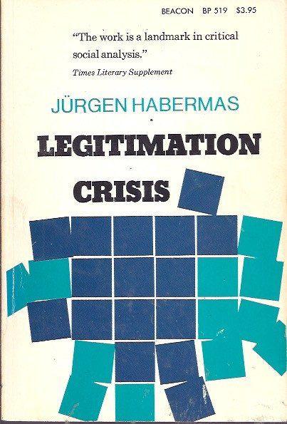 Legitimation Crisis, Jurgen Habermas