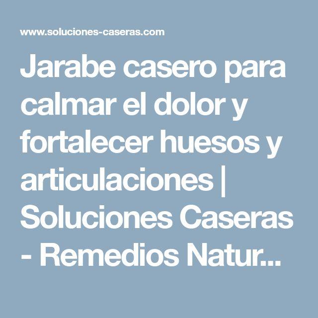 Jarabe casero para calmar el dolor y fortalecer huesos y articulaciones   Soluciones Caseras - Remedios Naturales y Caseros