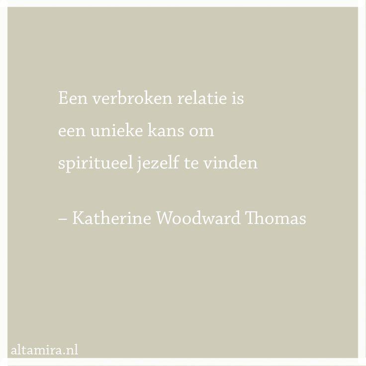 Quote Katherine Woodward Thomas: Een verbroken relatie is een unieke kans om spiritueel jezelf te vinden.