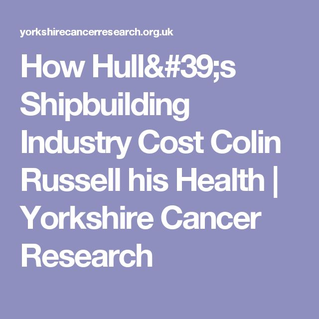 How Hull's Shipbuilding Industry Cost Colin Russell his Health | Yorkshire Cancer Research