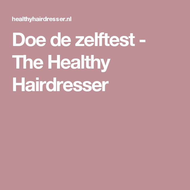 Doe de zelftest - The Healthy Hairdresser