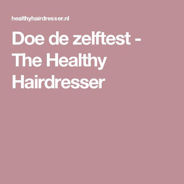 Doe de zelftest - The Healthy Hairdresser