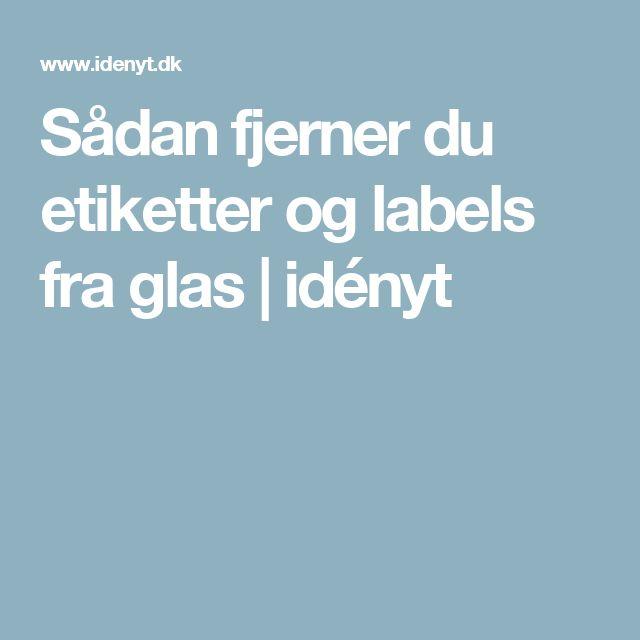 Sådan fjerner du etiketter og labels fra glas | idényt