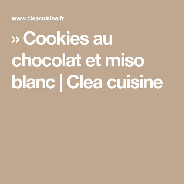 » Cookies au chocolat et miso blanc   Clea cuisine