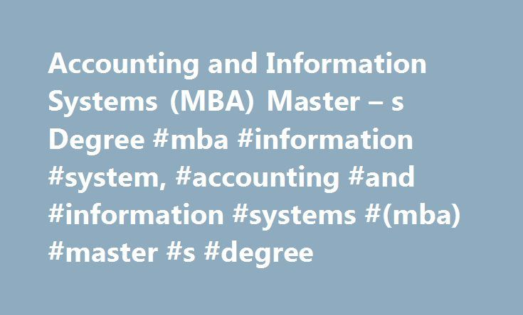 Accounting and Information Systems (MBA) Master – s Degree #mba #information #system, #accounting #and #information #systems #(mba) #master #s #degree http://sudan.nef2.com/accounting-and-information-systems-mba-master-s-degree-mba-information-system-accounting-and-information-systems-mba-master-s-degree/  # Accounting and Information Systems (MBA) Master's Degree An MBA in accounting and information systems (AIS) will look amazing as part of your resume. This article looks at examples of…