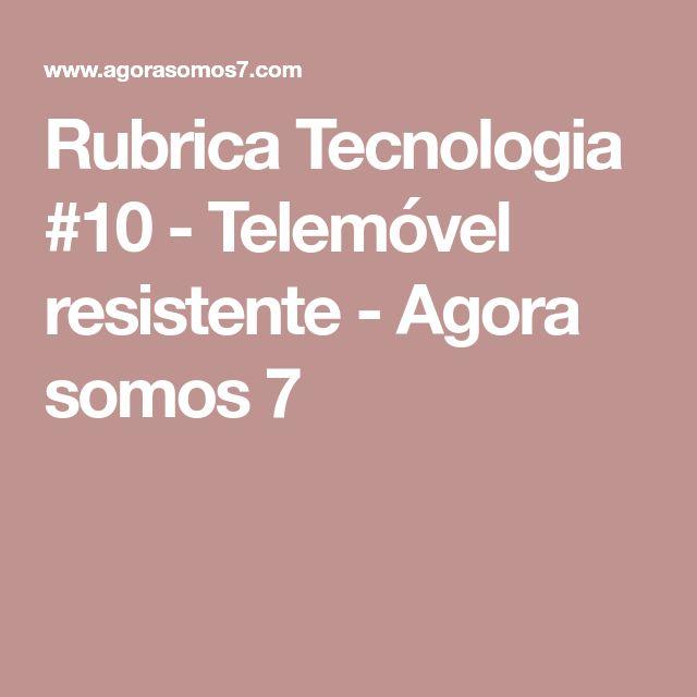 Rubrica Tecnologia #10 - Telemóvel resistente - Agora somos 7