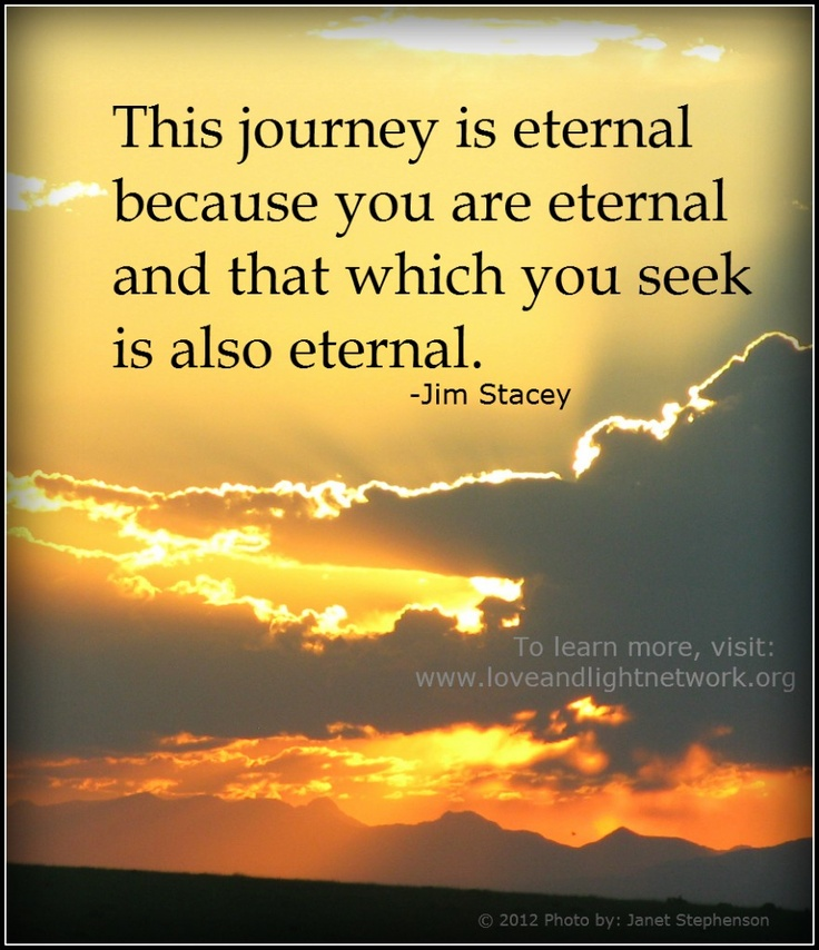 """Jim Stacey: """" This journey is eternal because you are eternal and that which you seek is also eternal."""""""